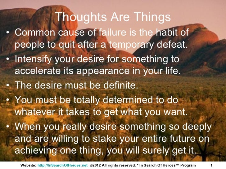 Thoughts Are Things• Common cause of failure is the habit of  people to quit after a temporary defeat.• Intensify your des...