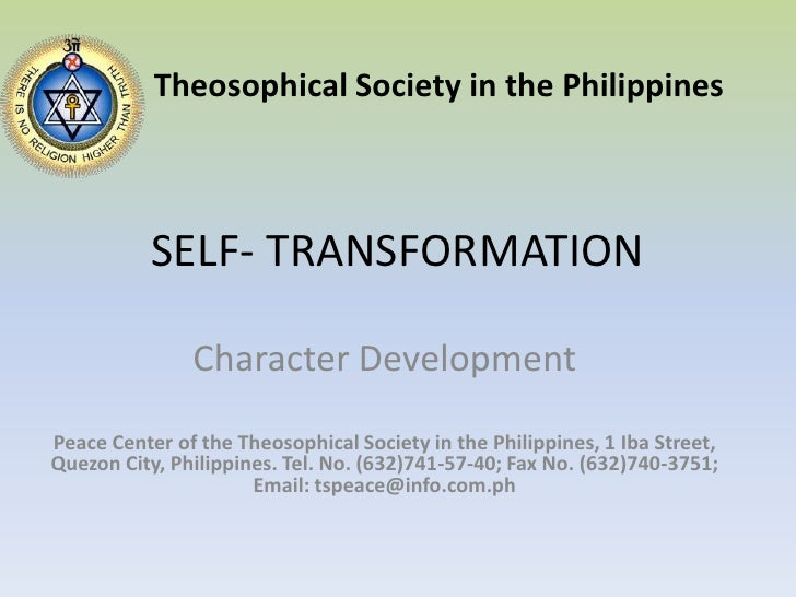 SELF- TRANSFORMATION<br />Theosophical Society in the Philippines<br />Character Development<br />Peace Center of the Theo...