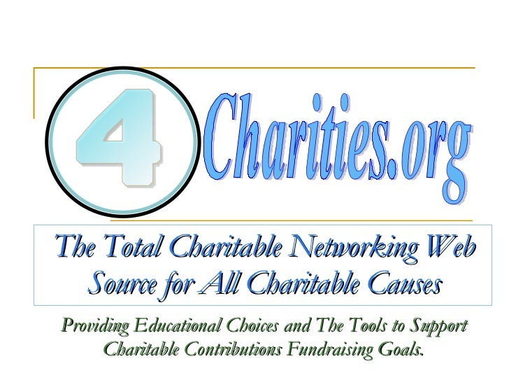 The Total Charitable Networking Web Source for All Charitable Causes Providing Educational Choices and The Tools to Suppor...