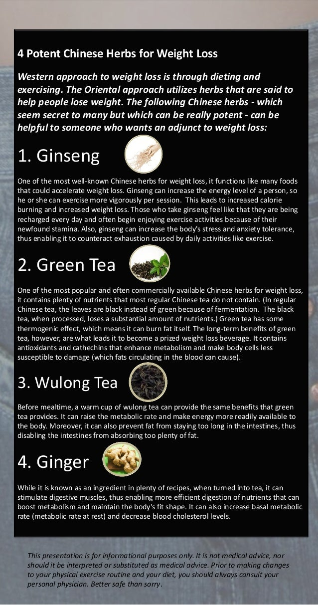 4 Potent Chinese Herbs for Weight Loss Western approach to weight loss is through dieting and exercising. The Oriental app...