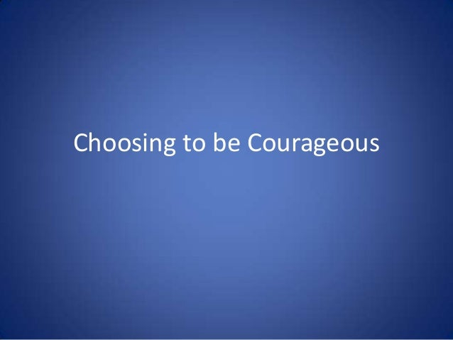 Choosing to be Courageous