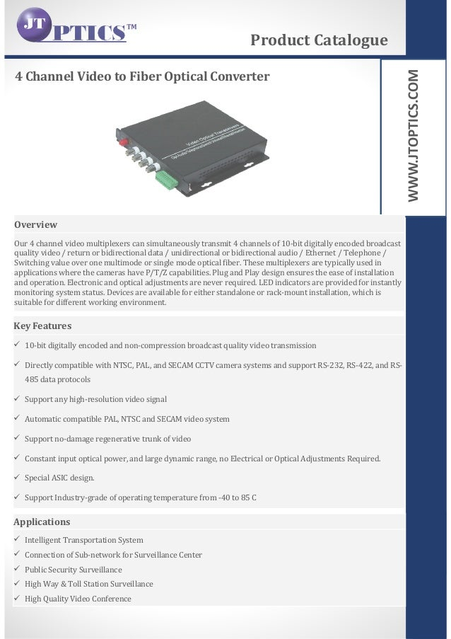 WWW.JTOPTICS.COM 4 Channel Video to Fiber Optical Converter Product Catalogue Overview Our 4 channel video multiplexers ca...