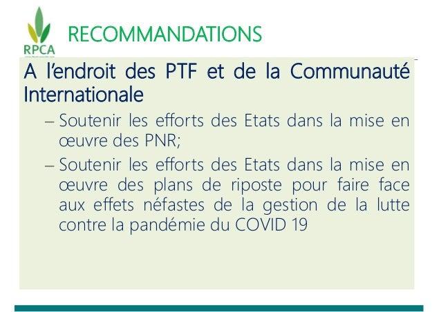 RECOMMANDATIONS A l'endroit des PTF et de la Communauté Internationale – Soutenir les efforts des Etats dans la mise en œu...