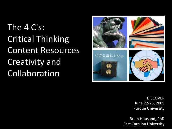 The 4 C's:Critical ThinkingContent ResourcesCreativity and Collaboration<br />DISCOVER <br />June 22-25, 2009 <br />P...