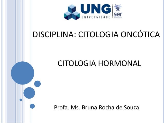 DISCIPLINA: CITOLOGIA ONCÓTICA Profa. Ms. Bruna Rocha de Souza CITOLOGIA HORMONAL