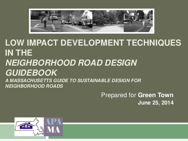 LOW IMPACT DEVELOPMENT TECHNIQUES IN THE NEIGHBORHOOD ROAD DESIGN GUIDEBOOK A MASSACHUSETTS GUIDE TO SUSTAINABLE DESIGN FO...