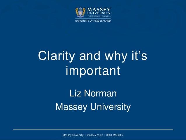 Massey University | massey.ac.nz | 0800 MASSEY Clarity and why it's important Liz Norman Massey University