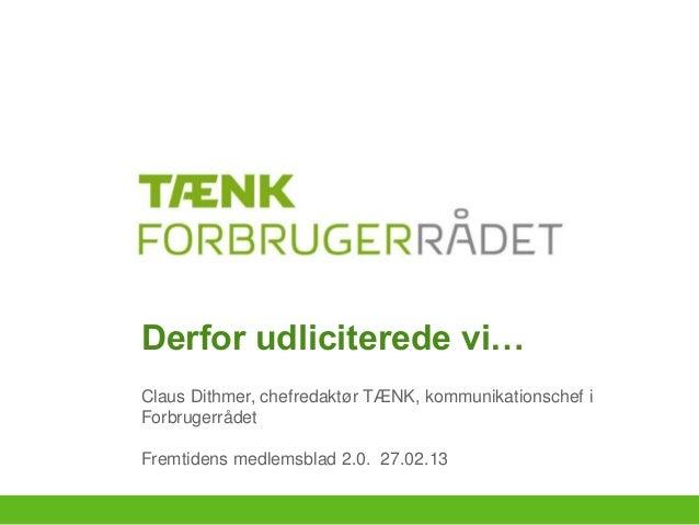 Derfor udliciterede vi…Claus Dithmer, chefredaktør TÆNK, kommunikationschef iForbrugerrådetFremtidens medlemsblad 2.0. 27....