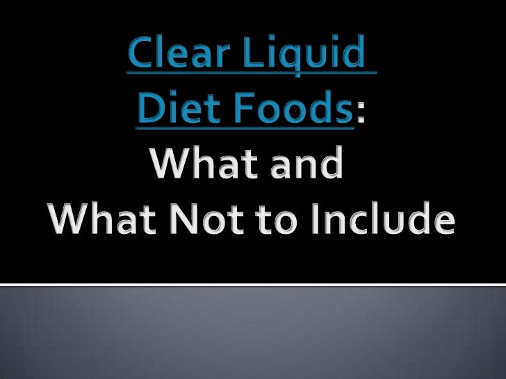 Clear Liquid<br />Diet Foods:<br />What and <br />What Not to Include<br />
