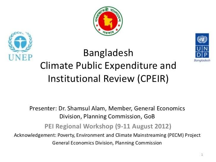 Bangladesh          Climate Public Expenditure and            Institutional Review (CPEIR)      Presenter: Dr. Shamsul Ala...