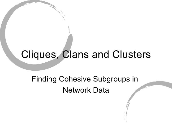 Cliques, Clans and Clusters Finding Cohesive Subgroups in  Network Data