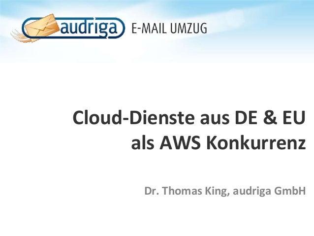 Cloud-Dienste aus DE & EU als AWS Konkurrenz Dr. Thomas King, audriga GmbH