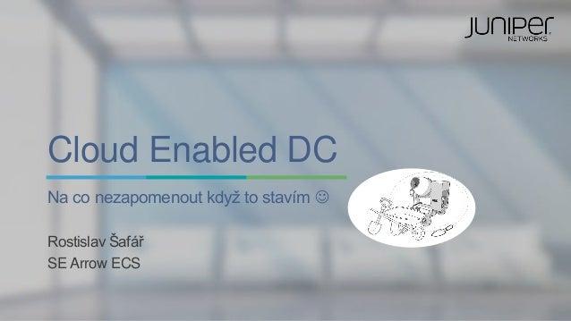 Cloud Enabled DC Na co nezapomenout když to stavím  Rostislav Šafář SE Arrow ECS