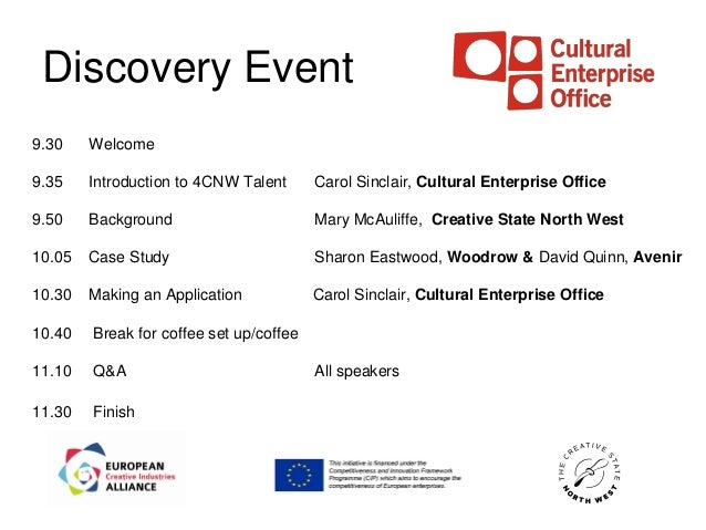 Discovery Event9.30    Welcome9.35    Introduction to 4CNW Talent      Carol Sinclair, Cultural Enterprise Office9.50    B...