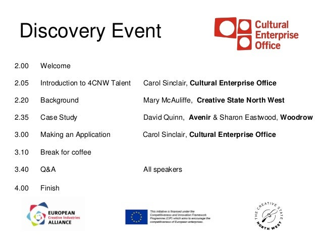 Discovery Event2.00   Welcome2.05   Introduction to 4CNW Talent   Carol Sinclair, Cultural Enterprise Office2.20   Backgro...
