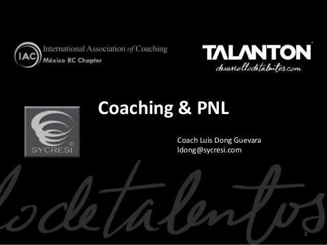 Coaching & PNL 1 Coach Luis Dong Guevara ldong@sycresi.com