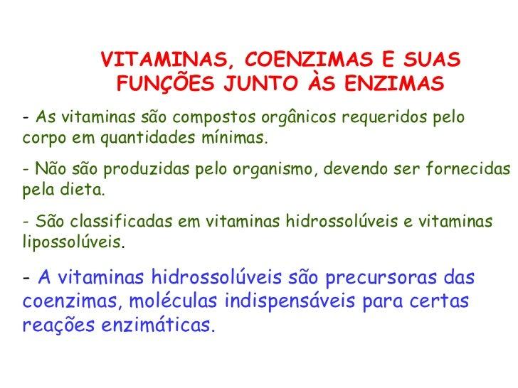 <ul><ul><li>VITAMINAS, COENZIMAS E SUAS FUNÇÕES JUNTO ÀS ENZIMAS </li></ul></ul><ul><li>-  As vitaminas são compostos orgâ...