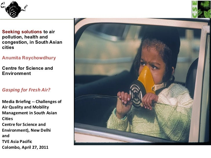 Seeking solutions  to air pollution, health and congestion,   in South Asian cities Anumita Roychowdhury Centre for Scienc...
