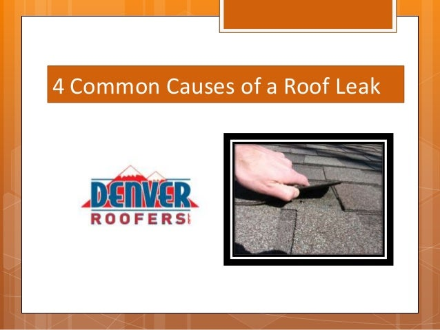 Roof Leak Causes common causes of a roof leak