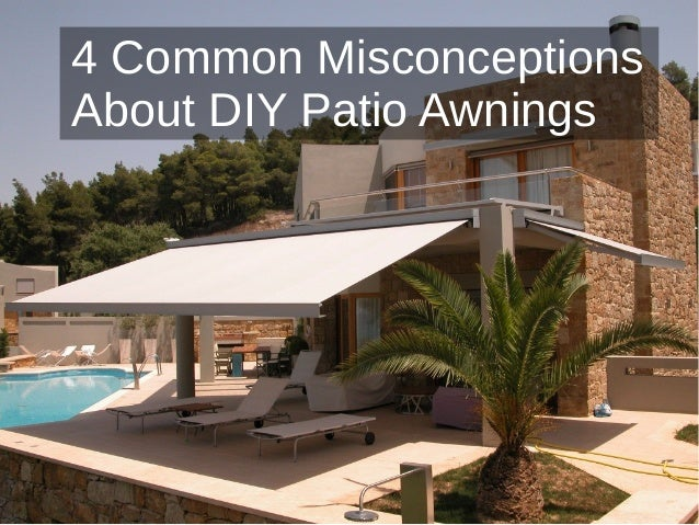 Merveilleux 4 Common Misconceptions About Diy Patio Awnings 1 638?cbu003d1512652892