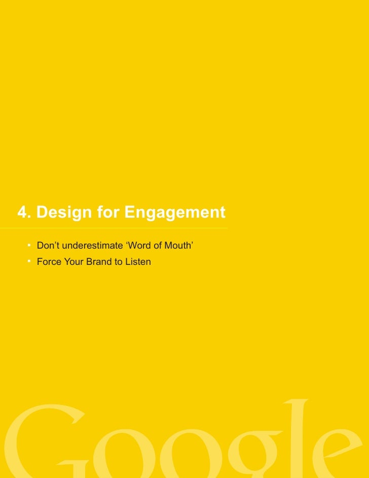 4. Design for Engagement   Don't underestimate 'Word of Mouth'   Force Your Brand to Listen