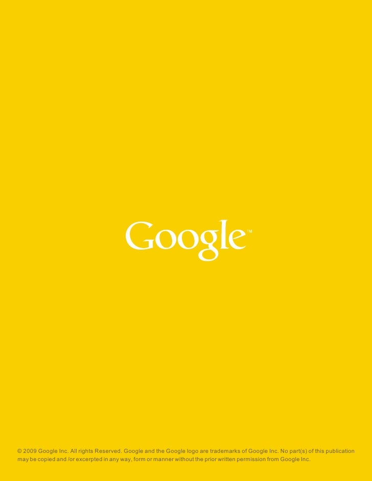 © 2009 Google Inc. All rights Reserved. Google and the Google logo are trademarks of Google Inc. No part(s) of this public...