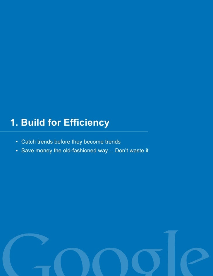 1. Build for Efficiency   Catch trends before they become trends   Save money the old-fashioned way… Don't waste it