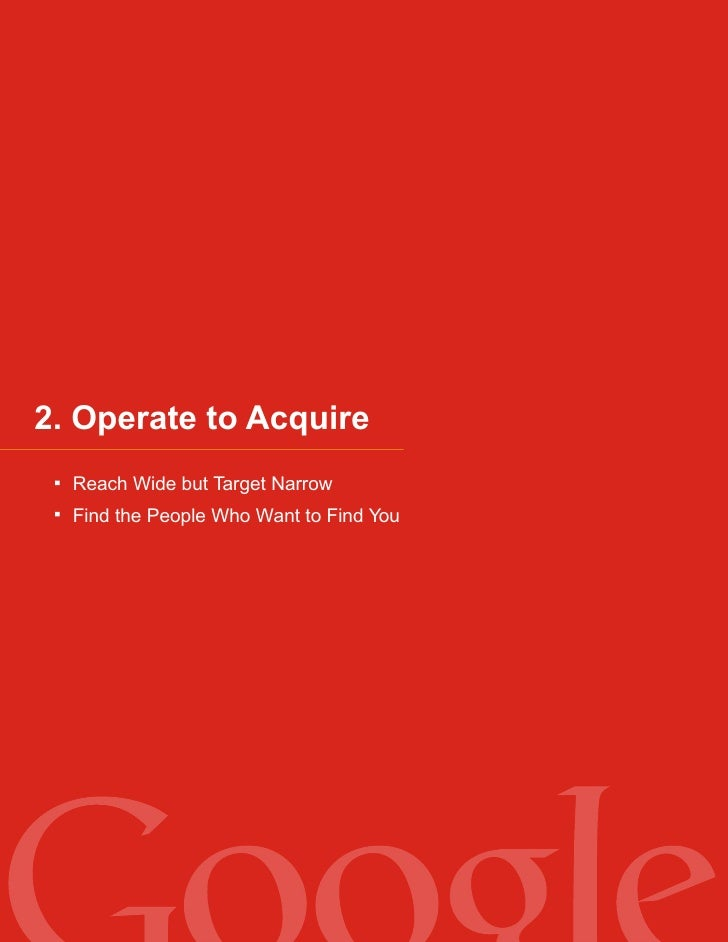 2. Operate to Acquire   Reach Wide but Target Narrow   Find the People Who Want to Find You
