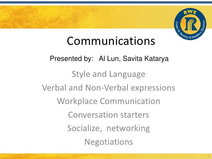Communications Presented by: Al Lun, Savita Katarya        Style and LanguageVerbal and Non-Verbal expressions   Workplace...