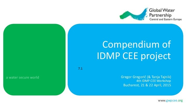www.gwpcee.org Compendium of IDMP CEE project Gregor Gregorič (& Tanja Tajnik) 4th IDMP CEE Workshop Bucharest, 21 & 22 Ap...