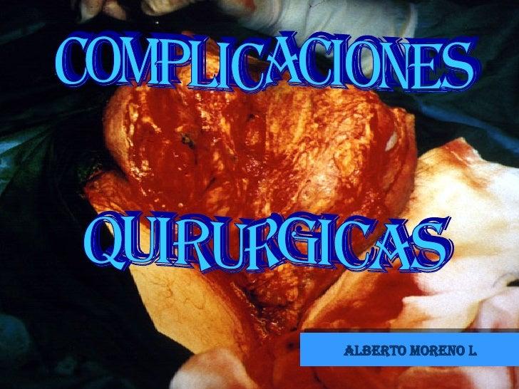 COMPLICACIONES QUIRURGICAS ALBERTO MORENO L