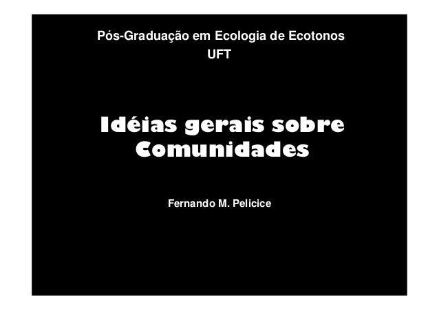 Pós-Graduação em Ecologia de Ecotonos UFT  Idéias gerais sobre Comunidades Fernando M. Pelicice