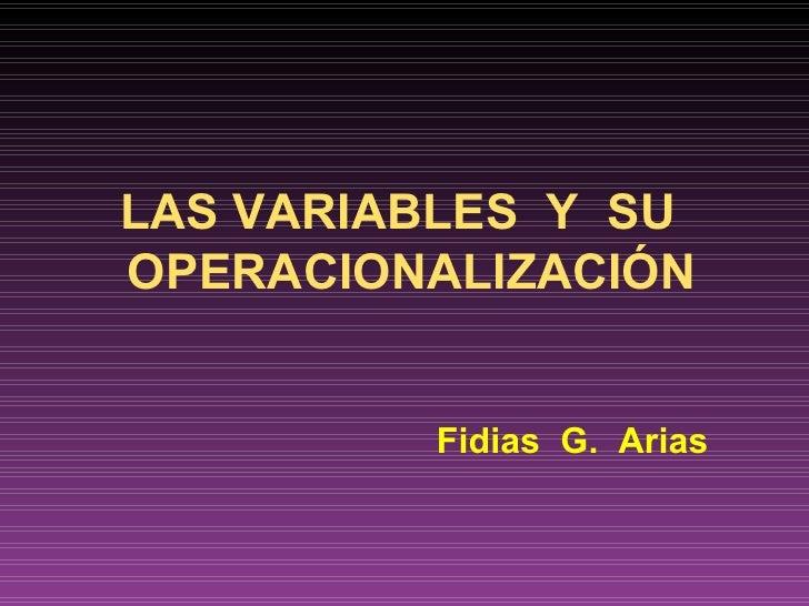 LAS VARIABLES Y SUOPERACIONALIZACIÓN         Fidias G. Arias
