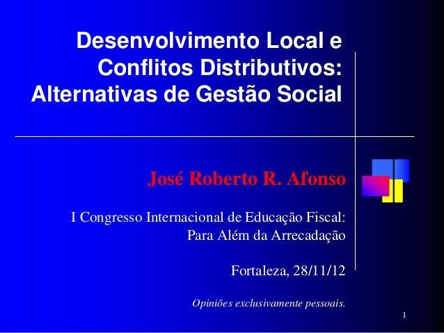 Desenvolvimento Local e      Conflitos Distributivos:Alternativas de Gestão Social               José Roberto R. Afonso   ...
