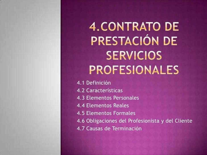 4.Contrato de prestación de Servicios profesionales <br />4.1 Definición<br />4.2 Características<br />4.3 Elementos Perso...