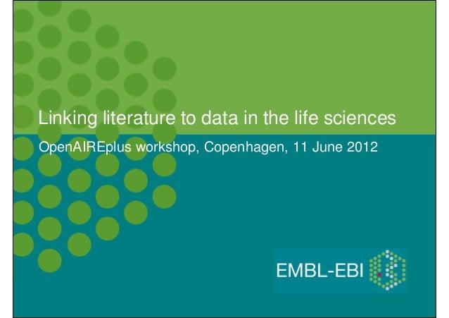 Linking literature to data in the life sciences OpenAIREplus workshop, Copenhagen, 11 June 2012