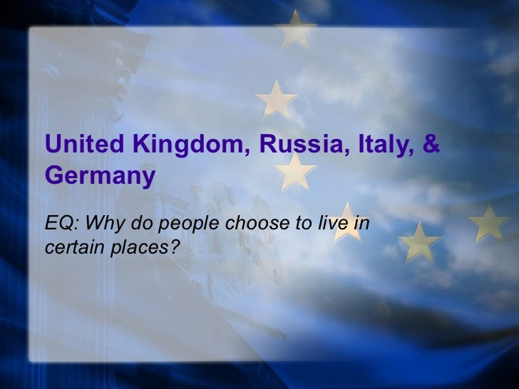 United Kingdom, Russia, Italy, &GermanyEQ: Why do people choose to live incertain places?