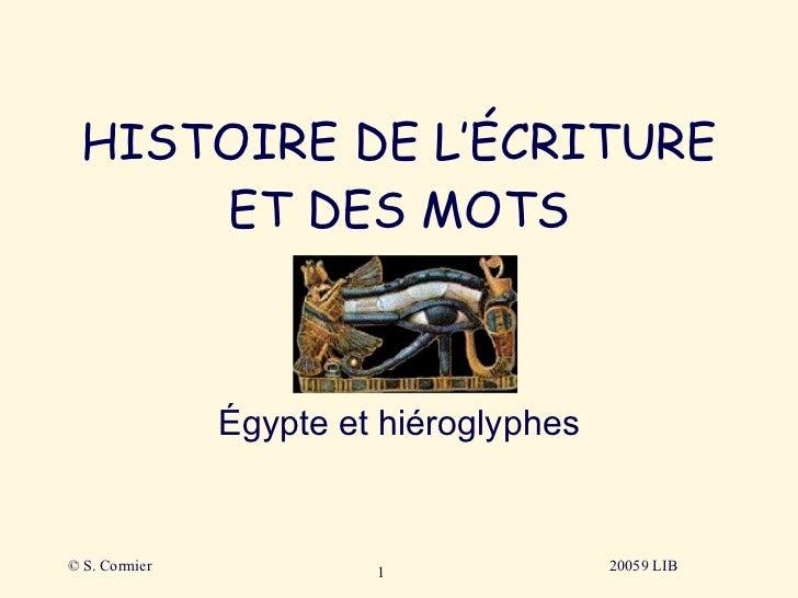 HISTOIRE DE L'ÉCRITURE ET DES MOTS 20059 LIB Égypte et hiéroglyphes © S. Cormier 20059 LIB