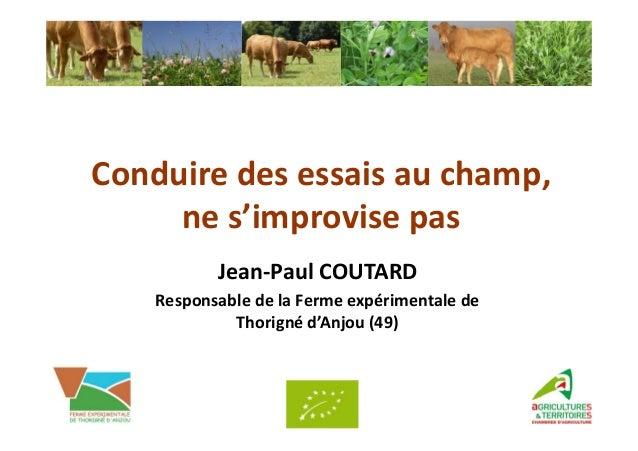 Conduiredesessaisauchamp, nes'improvisepas Jean‐PaulCOUTARD ResponsabledelaFermeexpérimentalede Thorigné d'An...