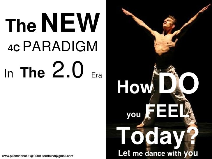 How   DO   you   FEEL   Today? Let  me dance with  you The   NEW   4C  PARADIGM   In   The   2.0  Era