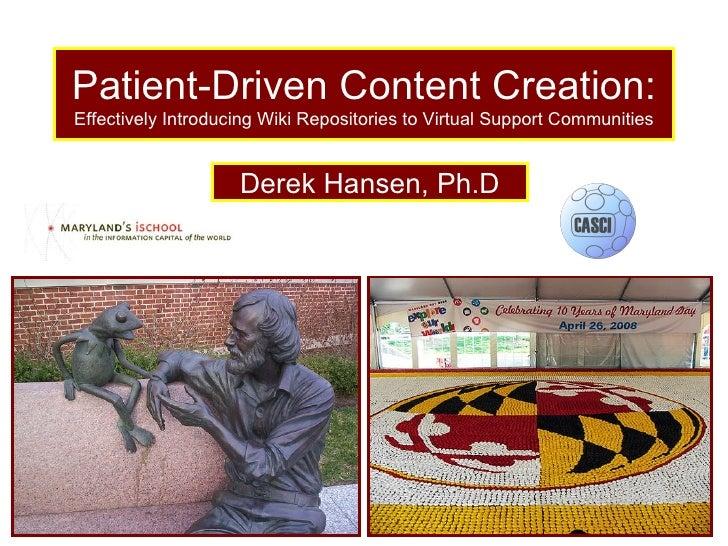 Patient-Driven Content Creation:  Effectively Introducing Wiki Repositories to Virtual Support Communities Derek Hansen, P...