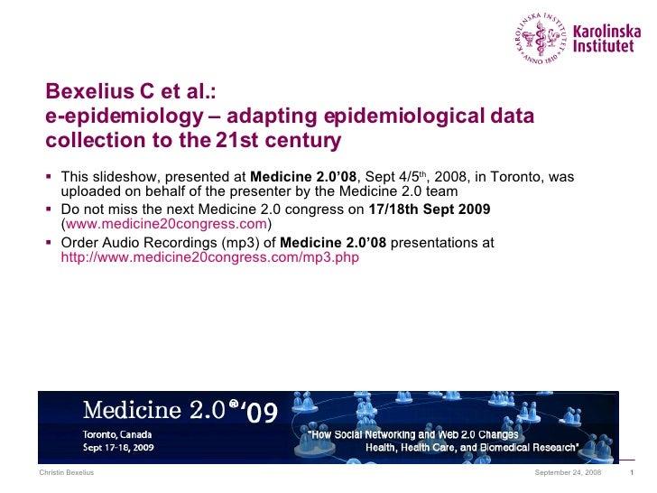 Bexelius C et al.:  e-epidemiology – adapting epidemiological data collection to the 21st century <ul><li>This slideshow, ...