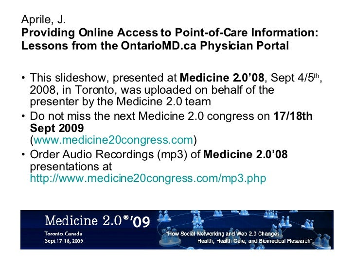 Aprile, J. Providing Online Access to Point-of-Care Information: Lessons from the OntarioMD.ca Physician Portal <ul><li>Th...
