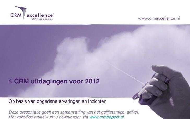 4 CRM uitdagingen voor 2012Op basis van opgedane ervaringen en inzichtenDeze presentatie geeft een samenvatting van het ge...
