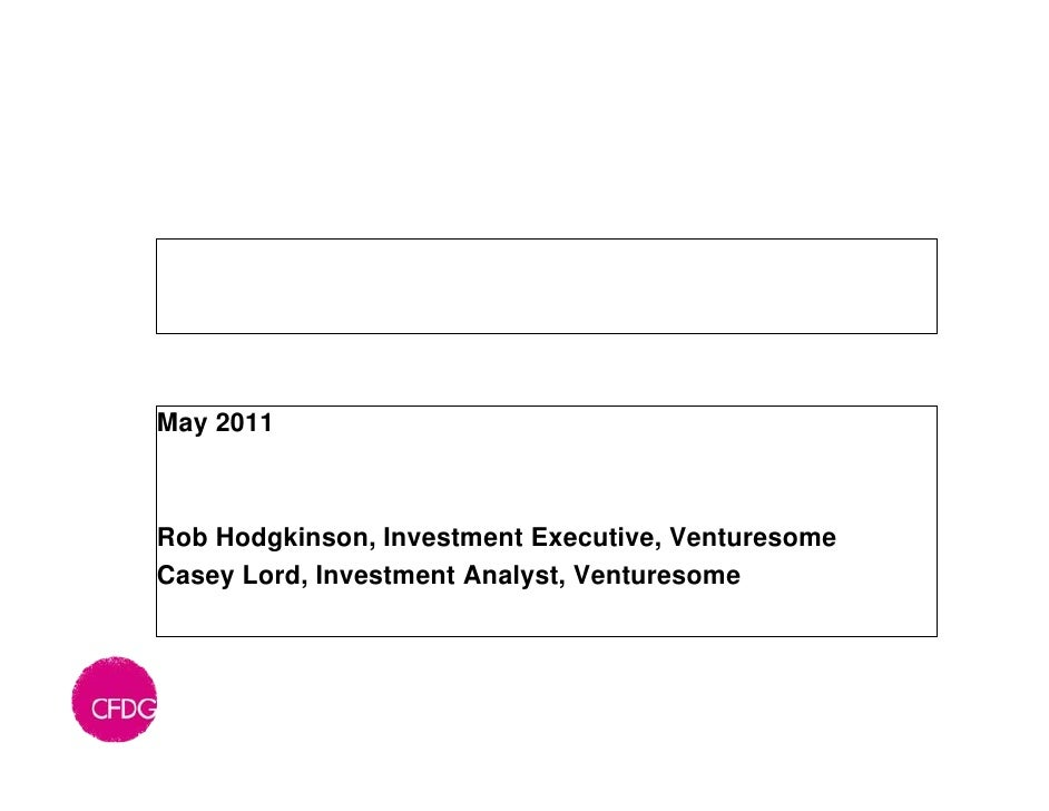 Social investment: five case studiesMay 2011Rob Hodgkinson, Investment Executive, VenturesomeCasey Lord, Investment Analys...
