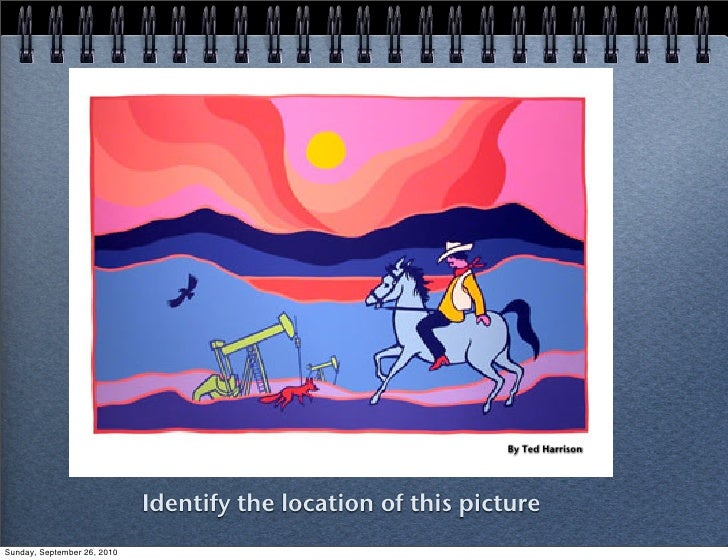 By Ted Harrison                                  Identify the location of this picture Sunday, September 26, 2010