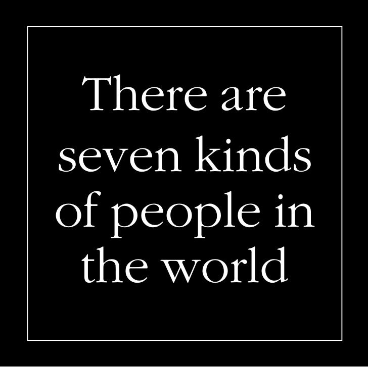 There areseven kindsof people in the world