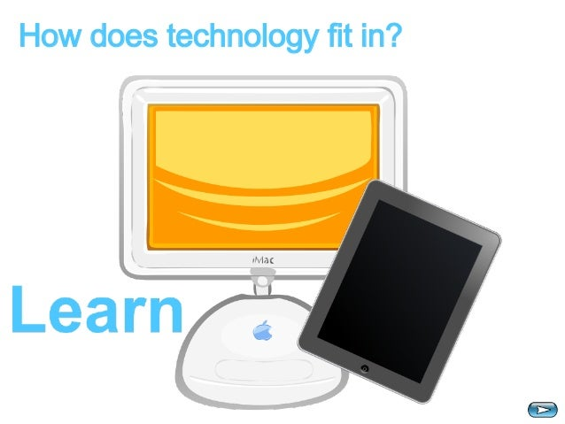How does technology fit in?