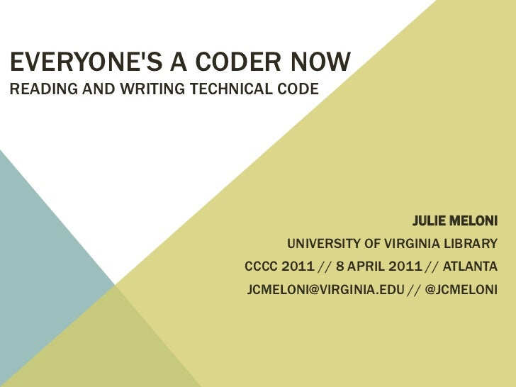 Everyone's a Coder NowReading and Writing Technical Code<br />Julie Meloni<br />University of Virginia Library<br />CCCC 2...