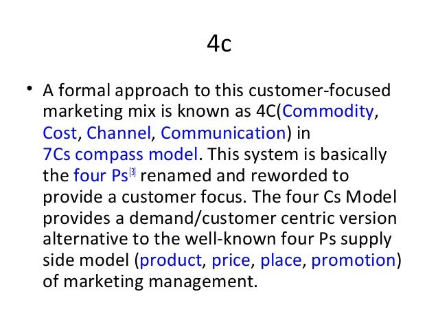4c • A formal approach to this customer-focused marketing mix is known as 4C(Commodity, Cost, Channel, Communication) in 7...